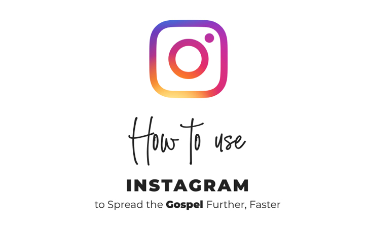 How to use Instagram to spread the Gospel further, faster